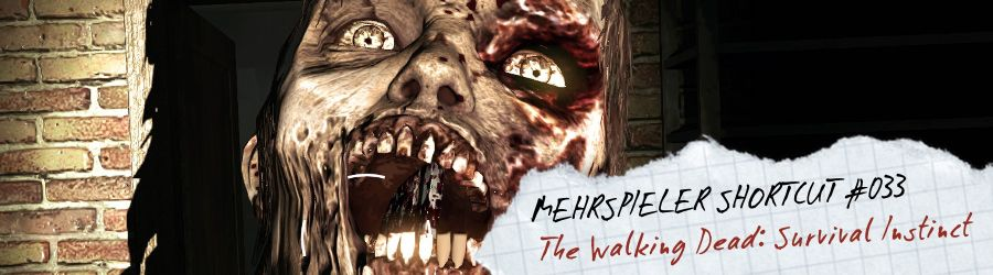 Mehrspieler Shortcut #033: The Walking Dead - Survival Instinct (Review / Test)
